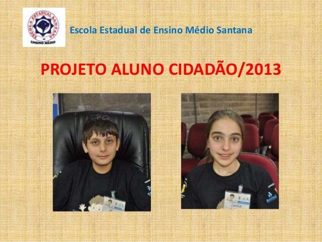 Escola Estadual de Ensino Médio Santana PROJETO ALUNO CIDADÃO/2013