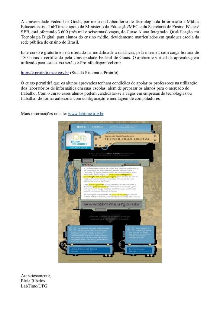 A Universidade Federal de Goiás, por meio do Laboratório de Tecnologia da Informação e MídiasEducacionais - LabTime e apoi...