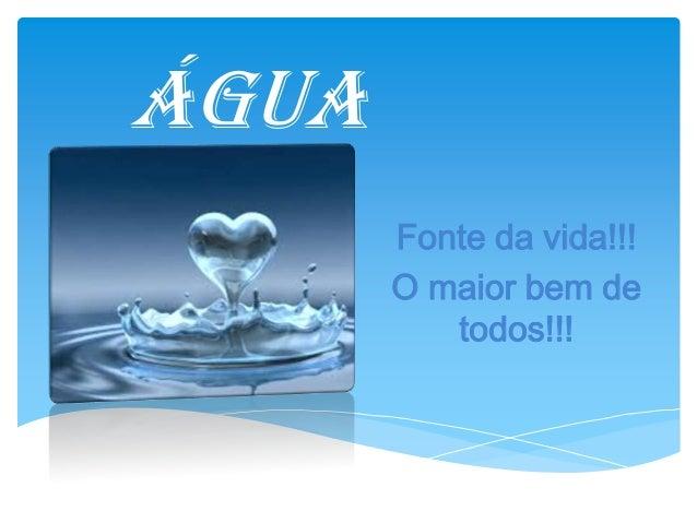 água Fonte da vida!!! O maior bem de todos!!!