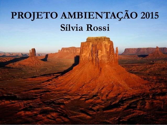 PROJETO AMBIENTAÇÃO 2015 Sílvia Rossi