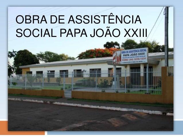 OBRA DE ASSISTÊNCIA SOCIAL PAPA JOÃO XXIII