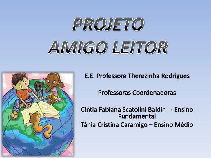 • Escola: E.E. Professora Therezinha Rodrigues• Publico Alvo: Comunidade escolar• Duração: Ano Letivo de 2012• Professoras...