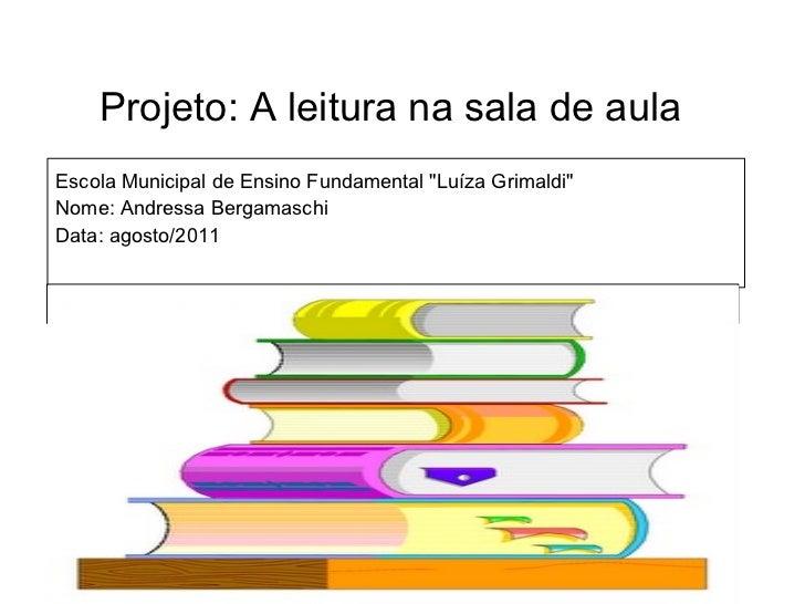 """<ul><li>Projeto: A leitura na sala de aula   </li></ul><ul><li>Escola Municipal de Ensino Fundamental """"Luíza Grimaldi..."""