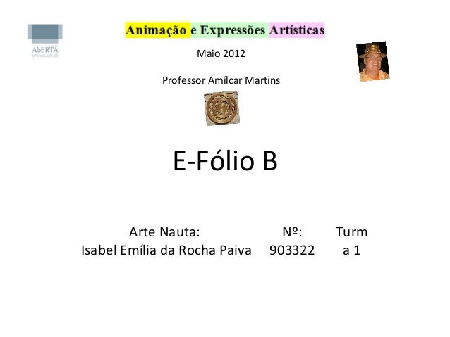 Maio 2012Professor Amílcar MartinsE-Fólio BArte Nauta:Isabel Emília da Rocha PaivaNº:903322Turma 1