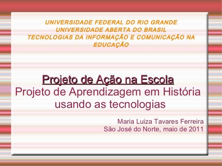 UNIVERSIDADE FEDERAL DO RIO GRANDE UNIVERSIDADE ABERTA DO BRASIL TECNOLOGIAS DA INFORMAÇÃO E COMUNICAÇÃO NA EDUCAÇÃO Proje...