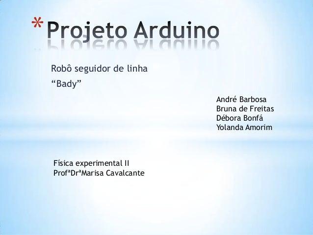 "Robô seguidor de linha""Bady""*André BarbosaBruna de FreitasDébora BonfáYolanda AmorimFísica experimental IIProfªDrªMarisa C..."