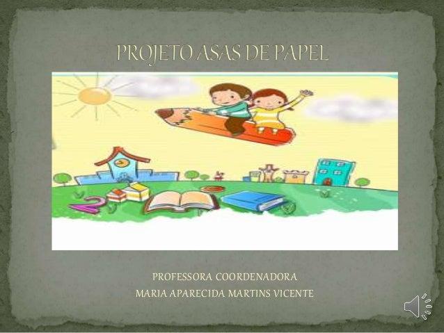 PROFESSORA COORDENADORA MARIA APARECIDA MARTINS VICENTE