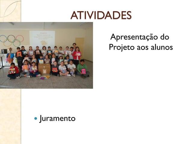 ATIVIDADES  Apresentação do Projeto aos alunos  Juramento