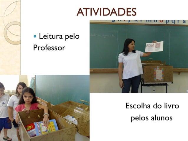 ATIVIDADES  Leitura pelo Professor Escolha do livro  pelos alunos