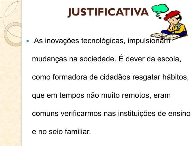 JUSTIFICATIVA  As inovações tecnológicas, impulsionam mudanças na sociedade. É dever da escola, como formadora de cidadão...