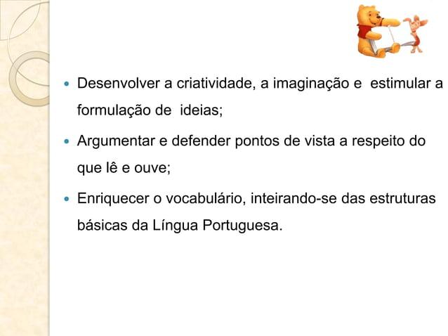  Desenvolver a criatividade, a imaginação e estimular a formulação de ideias;  Argumentar e defender pontos de vista a r...