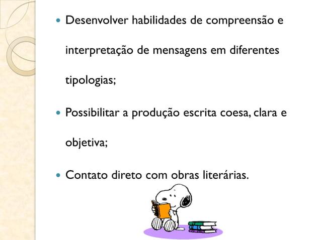  Desenvolver habilidades de compreensão e interpretação de mensagens em diferentes tipologias;  Possibilitar a produção ...