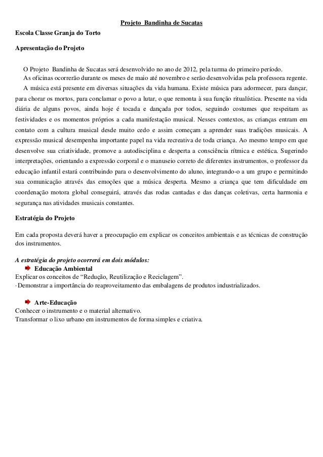 Projeto Bandinha de SucatasEscola Classe Granja do TortoApresentação do Projeto   O Projeto Bandinha de Sucatas será desen...