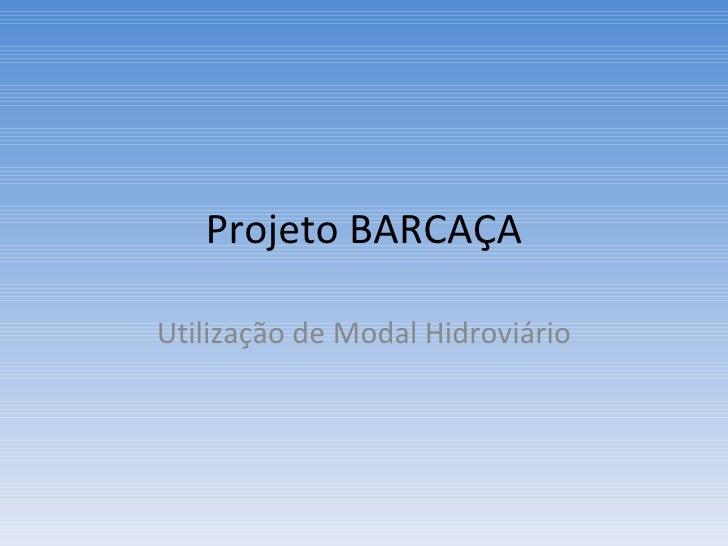 Projeto BARCAÇA Utilização de Modal Hidroviário