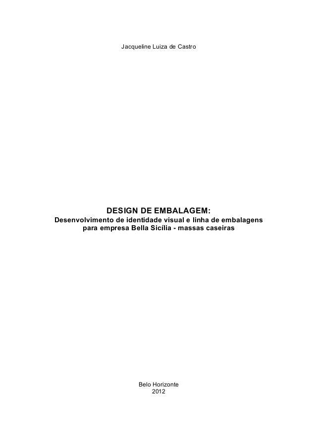 Jacqueline Luiza de Castro DESIGN DE EMBALAGEM: Desenvolvimento de identidade visual e linha de embalagens para empresa Be...