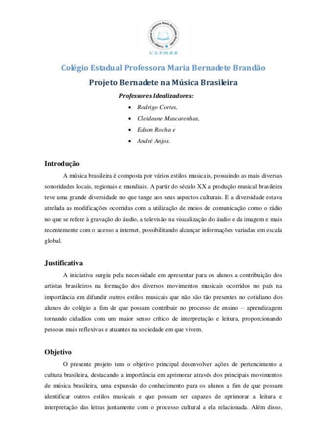 Colégio Estadual Professora Maria Bernadete Brandão Projeto Bernadete na Música Brasileira Professores Idealizadores:  Ro...