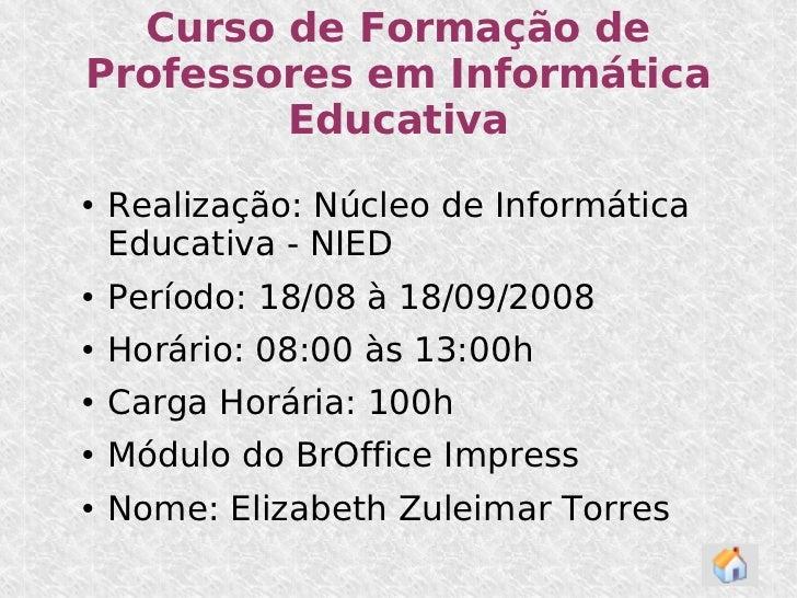 Curso de Formação de Professores em Informática Educativa <ul><li>Realização: Núcleo de Informática Educativa - NIED </li>...