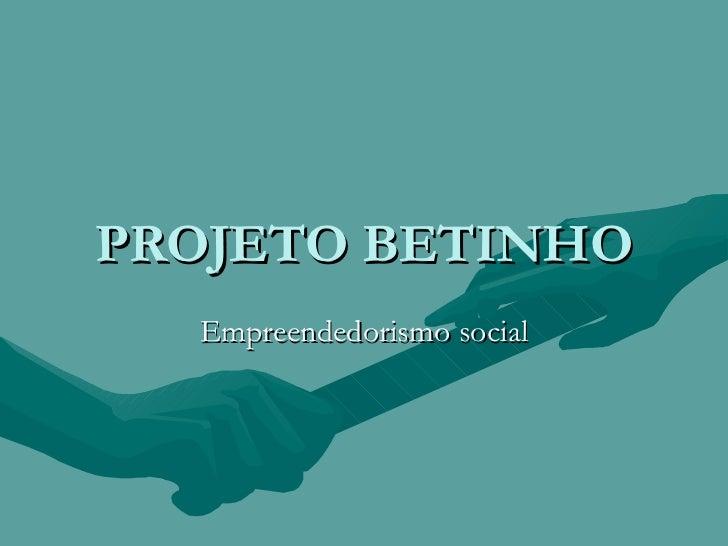 PROJETO BETINHO Empreendedorismo social