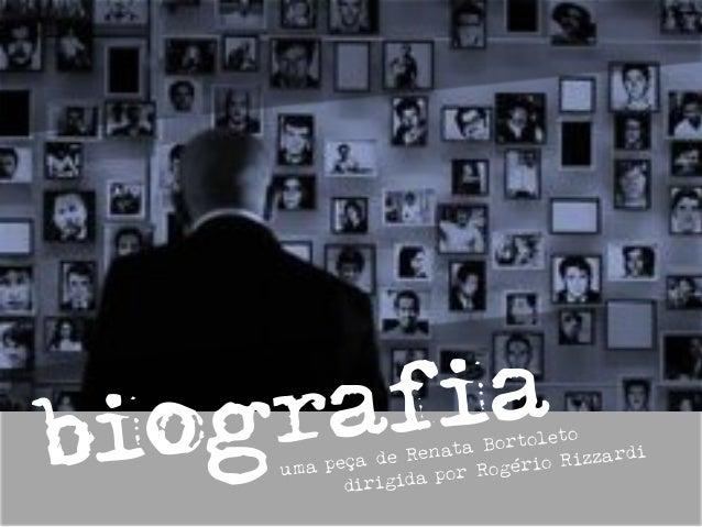 biografia uma peça de Renata Bortoleto dirigida por Rogério Rizzardi