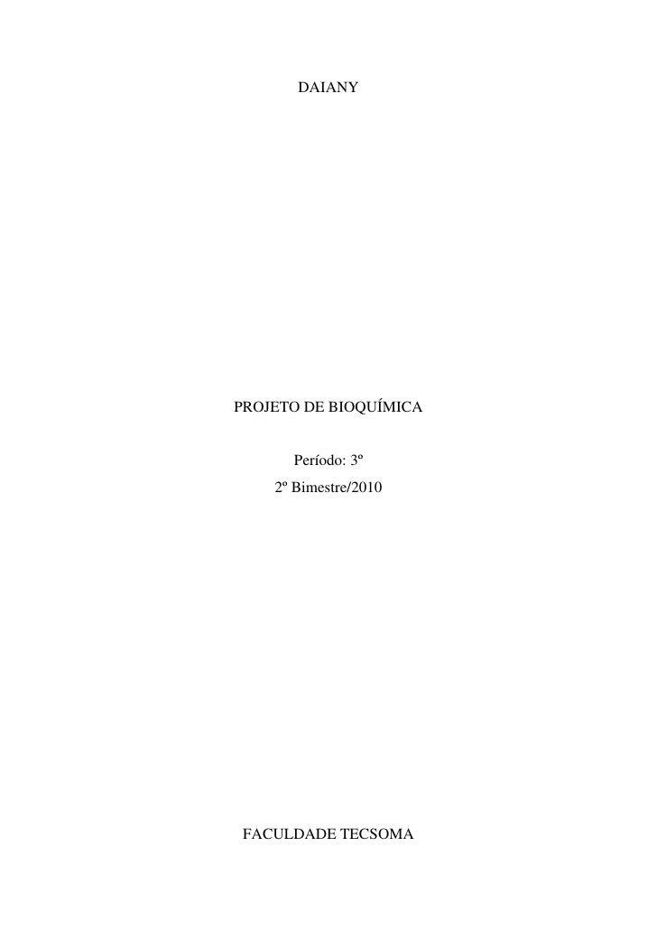 DAIANY <br />PROJETO DE BIOQUÍMICA <br />Período: 3º<br />2º Bimestre/2010<br />FACULDADE TECSOMA<br />FACULDADE TECSOMA<b...