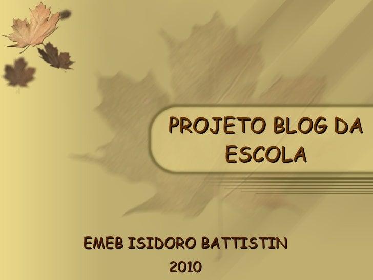 PROJETO BLOG DA ESCOLA EMEB ISIDORO BATTISTIN 2010