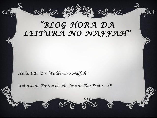 """""""BLOG HORA DA LEITURA NO NAFFAH""""  scola: E.E. """"Dr. Waldemiro Naffah"""" iretoria de Ensino de São José do Rio Preto – SP 013"""