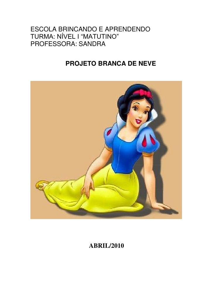 """ESCOLA BRINCANDO E APRENDENDOTURMA: NÍVEL I """"MATUTINO""""PROFESSORA: SANDRA        PROJETO BRANCA DE NEVE              ABRIL/..."""