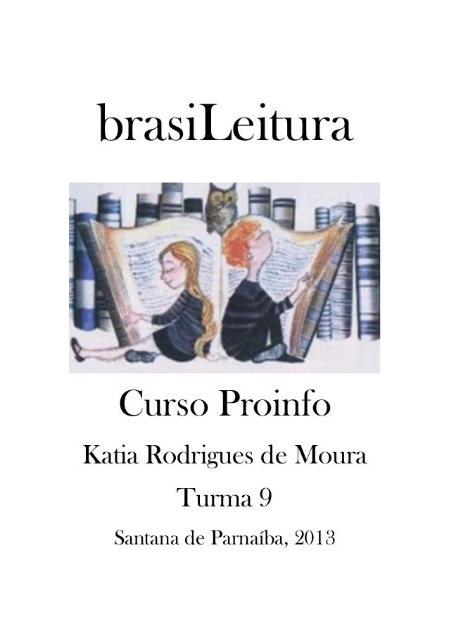 brasiLeitura  Curso Proinfo Katia Rodrigues de Moura Turma 9 Santana de Parnaíba, 2013