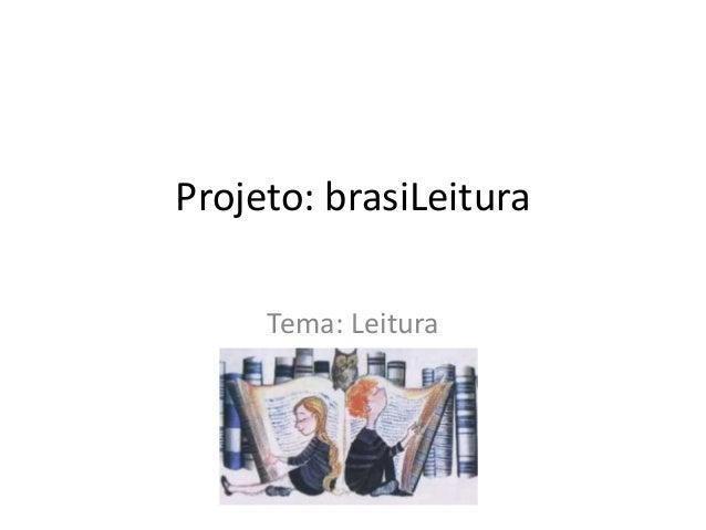 Projeto: brasiLeitura Tema: Leitura
