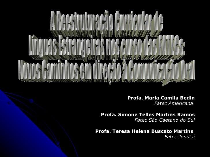 Profa. Maria Camila Bedin Fatec Americana  Profa. Simone Telles Martins Ramos Fatec São Caetano do Sul Profa. Teresa Helen...