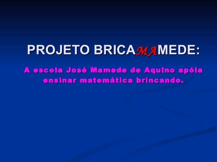 PROJETO BRICA MA MEDE:   A escola José Mamede de Aquino apóia ensinar matemática brincando.