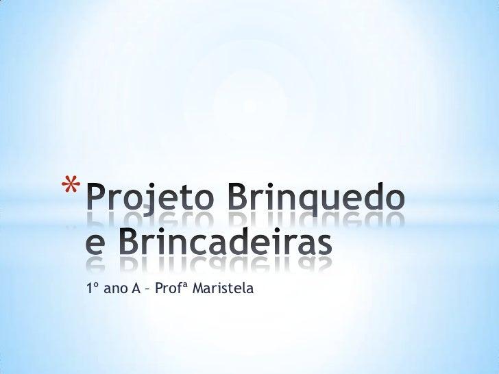 *    1º ano A – Profª Maristela