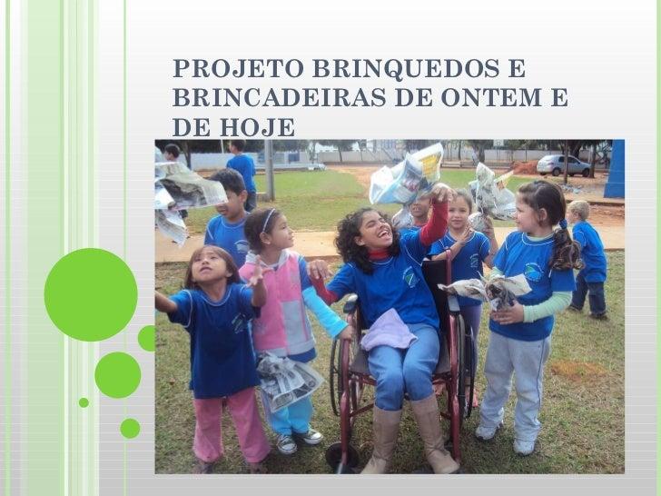 PROJETO BRINQUEDOS E BRINCADEIRAS DE ONTEM E DE HOJE
