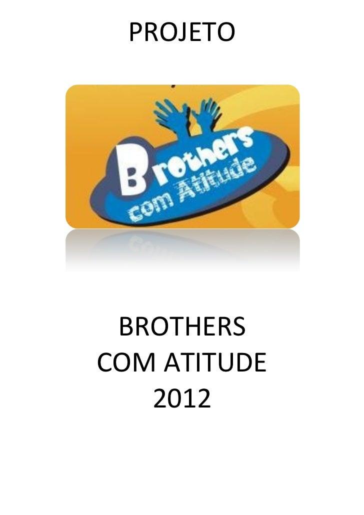 PROJETO BROTHERSCOM ATITUDE   2012