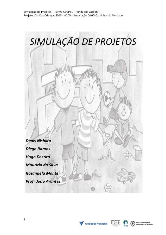 Simulação de Projetos – Turma CEGP51 – Fundação VazoliniProjeto: Dia Das Crianças 2013 - ACCV - Associação Cristã Caminhos...