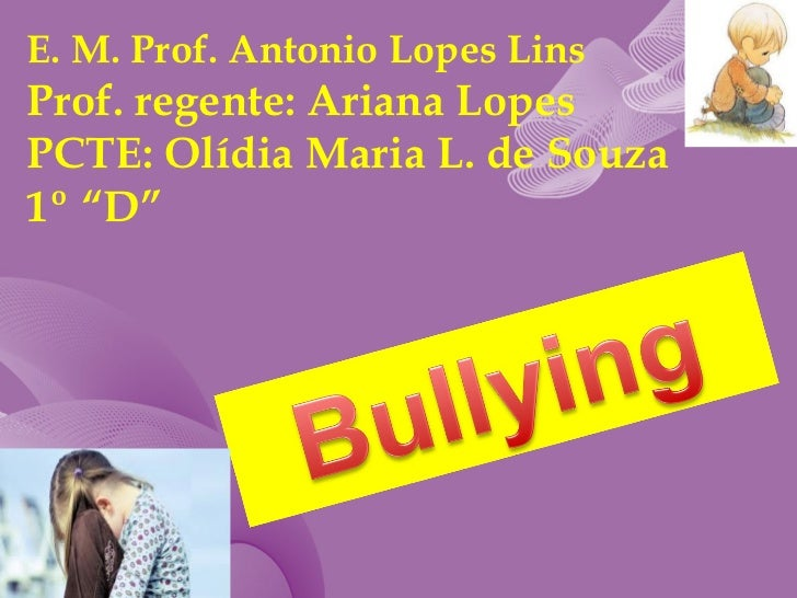 """E. M. Prof. Antonio Lopes Lins Prof. regente: Ariana Lopes PCTE: Olídia Maria L. de Souza 1º """"D"""""""