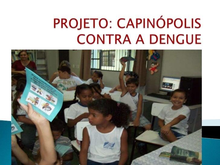 PROJETO: CAPINÓPOLIS CONTRA A DENGUE<br />