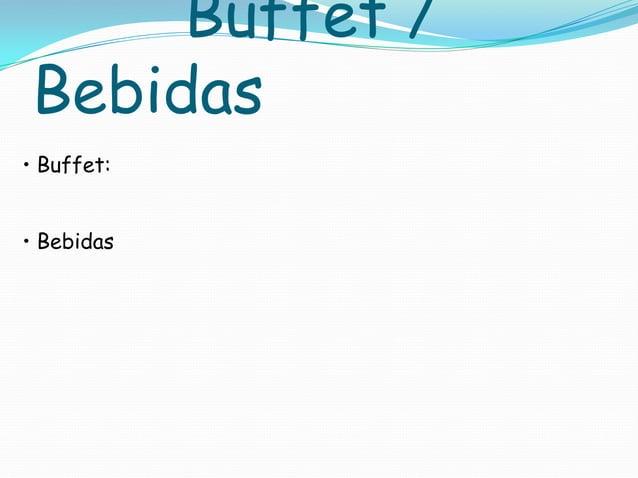 Buffet / Bebidas • Buffet: • Bebidas