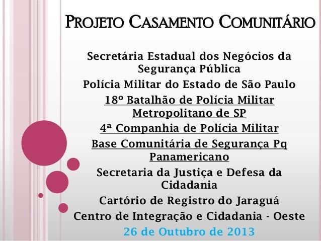 PROJETO CASAMENTO COMUNITÁRIO Secretária Estadual dos Negócios da Segurança Pública Polícia Militar do Estado de São Paulo...