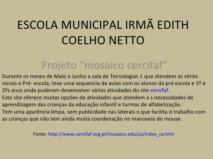 """ESCOLA MUNICIPAL IRMÃ EDITH             COELHO NETTO                Projeto """"mosaico cercifaf""""Durante os meses de Maio e J..."""