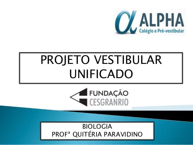 PROJETO VESTIBULAR  UNIFICADO  BIOLOGIA  PROFª QUITÉRIA PARAVIDINO