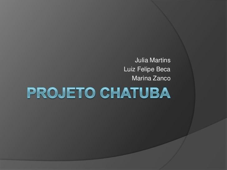 Julia MartinsLuiz Felipe Beca   Marina Zanco