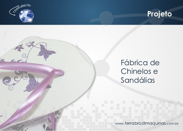 www.terrabrazilmaquinas.com.br Projeto Fábrica de Chinelos e Sandálias