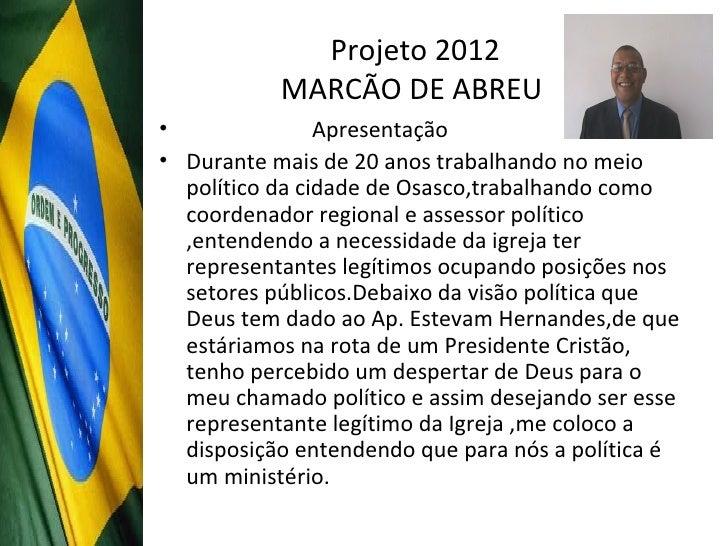 Projeto 2012           MARCÃO DE ABREU•               Apresentação• Durante mais de 20 anos trabalhando no meio  político ...