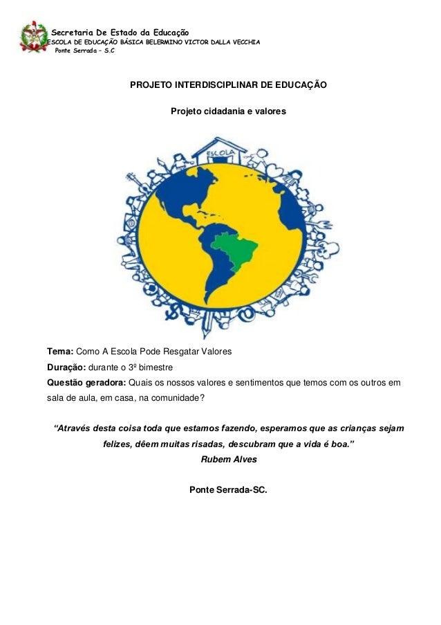 Secretaria De Estado da EducaçãoESCOLA DE EDUCAÇÃO BÁSICA BELERMINO VICTOR DALLA VECCHIA  Ponte Serrada – S.C             ...