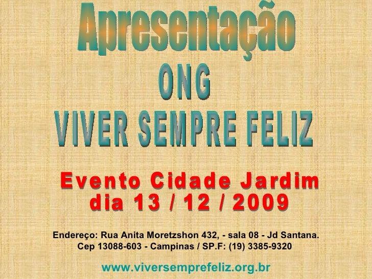 Apresentação ONG VIVER SEMPRE FELIZ Endereço:   Rua Anita Moretzshon 432, - sala 08 - Jd Santana. Cep 13088-603 - Campinas...