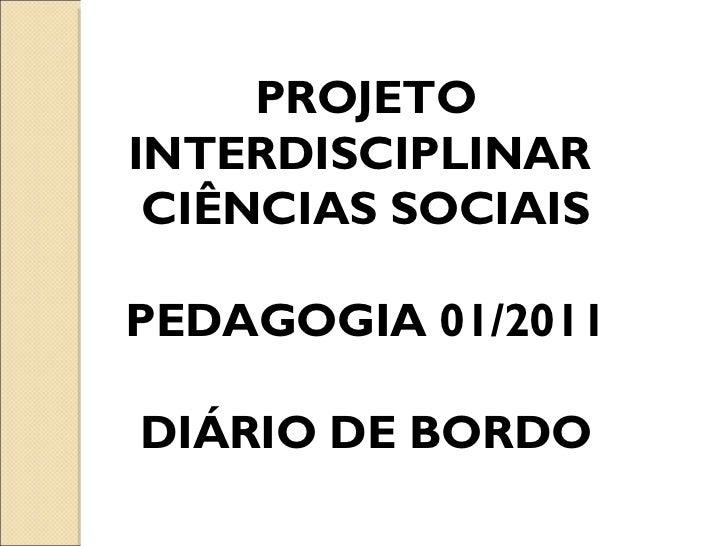 PROJETO INTERDISCIPLINAR  CIÊNCIAS SOCIAIS PEDAGOGIA 01/2011 DIÁRIO DE BORDO