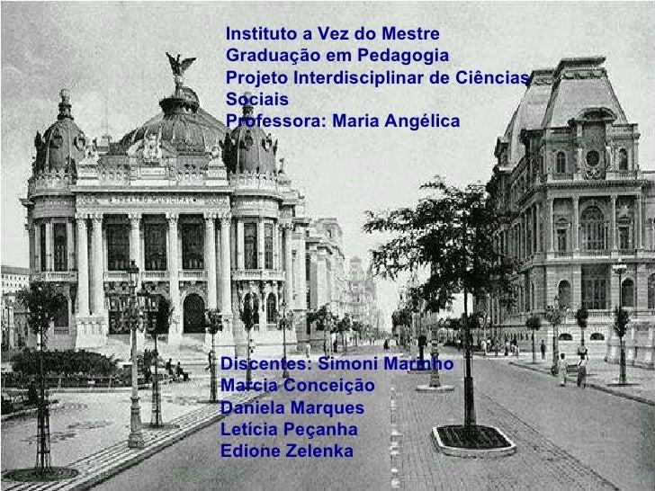 Instituto a Vez do Mestre Graduação em Pedagogia Projeto Interdisciplinar de Ciências Sociais Professora: Maria Angélica D...