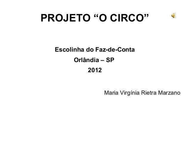 "Maria Virgínia Rietra Marzano PROJETO ""O CIRCO"" Escolinha do Faz-de-Conta Orlândia – SP 2012"