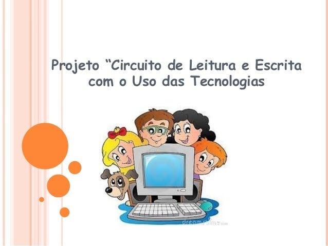 """Projeto """"Circuito de Leitura e Escrita com o Uso das Tecnologias"""